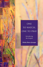 One to Watch, One to Pray: Introducing the Gospels - eBook  -     By: Minka Shura Sprague