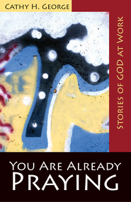 You Are Already Praying: Stories of God at Work - eBook  -     By: Cathy H. George