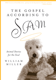 The Gospel According to Sam: Animal Stories for the Soul - eBook  -     By: William Miller