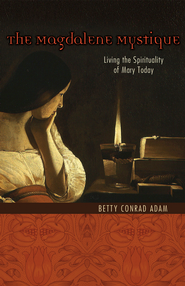 The Magdalene Mystique: Living the Spirituality of Mary Today - eBook  -     By: Betty Conrad Adam