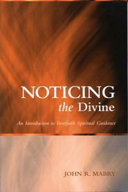 Noticing the Divine: An Introduction to Interfaith Spiritual Guidance - eBook  -     By: John Mabry