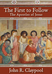 The First to Follow: The Apostles of Jesus - eBook  -     Edited By: Ann Wilkinson Claypool     By: John R. Claypool