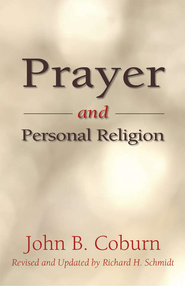 Prayer and Personal Religion - eBook  -     By: Richard H. Schmidt, John B. Coburn