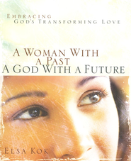 A Woman with a Past, A God with a Future: Embracing God's Transforming Love - eBook  -     By: Elsa Kok
