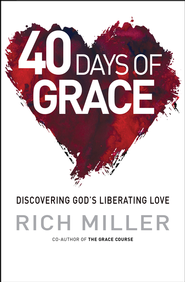 40 Days of Grace: Discovering God's liberating love - eBook  -     By: Rich Miller