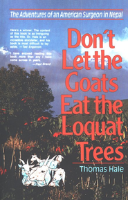 Don't Let the Goats Eat the Loquat Trees: The Adventures of an American Surgeon in Nepal - eBook  -     By: Thomas Hale