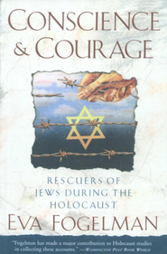 Conscience and Courage: Rescuers of Jews During the Holocaust  -     By: Eva Fogelman