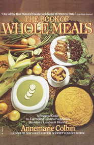 Book of Whole Meals: A Seasonal Guide to Assembling Balanced Vegetarian Breakfasts, Lunches, and Dinn ers - eBook  -     By: Annemarie Colbin
