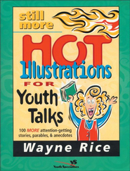 Still More Hot Illustrations for Youth Talks: 100 More Attention-Getting Stories, Parables, and Anecdotes - eBook  -     By: Wayne Rice