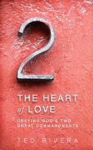 The Heart of Love: Obeying God's Two Great Commandments - eBook  -     By: Ted Rivera