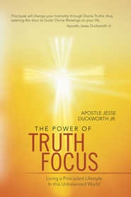 The Power of Truth Focus: Living a Principled Lifestyle In this Unbalanced World - eBook  -     By: Apostle Duckworth Jr.