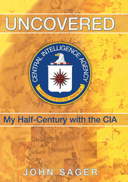 Uncovered: My Half-Century with the CIA - eBook  -     By: John Sager