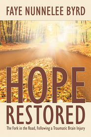 Hope Restored: The Fork in the Road, Following a Traumatic Brain Injury - eBook  -     By: Faye Byrd
