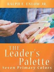 The Leaders Palette: Seven Primary Colors - eBook  -     By: Ralph Enlow