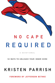 No Cape Required: A Devotional: 52 Ways to Unleash Your Inner Hero - eBook  -     By: Kristen Parrish