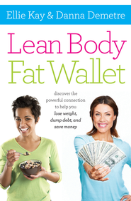 Lean Body, Fat Wallet: Discover the Powerful Connection to Help You Lose Weight, Dump Debt, and Save Money - eBook  -     By: Ellie Kay