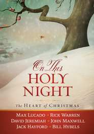 On This Holy Night: The Heart of Christmas - eBook  -     By: Max Lucado, Rick Warren, David Jeremiah