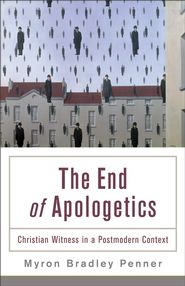 End of Apologetics, The: Christian Witness in a Postmodern Context - eBook  -     By: Myron Bradley Penner