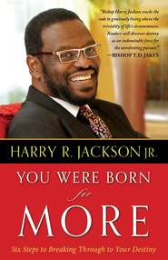 You Were Born for More: Six Steps to Breaking Through to Your Destiny - eBook  -     By: Harry R. Jackson