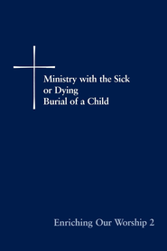 Enriching Our Worship 2: Ministry with the Sick or Dying: Burial of a Child - eBook  -     By: Episcopal Church