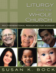 Liturgy for the Whole Church: Multigenerational Resources for Worship - eBook  -     By: Susan K. Bock
