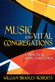 Music and Vital Congregations: A Practical Guide for Clergy - eBook  -     By: William Bradley Roberts