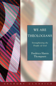 We are Theologians: Strengthening the People of God - Seabury Classics - eBook  -     By: Fredrica Harris Thompsett