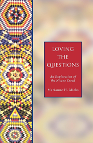 Loving the Questions: An Exploration of the Nicene Creed - eBook  -     By: Marianne H. Micks