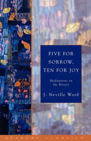Five for Sorrow, Ten for Joy: Meditations on the Rosary - eBook  -     By: J. Neville Ward