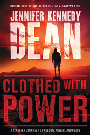 Clothed with Power: A Six-Week Journey to Freedom, Power, and Peace - eBook  -     By: Jennifer Kennedy Dean
