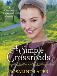 A Simple Crossroads: A Lancaster Crossroads Novella - eBook  -     By: Rosalind Lauer