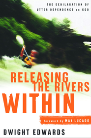 Releasing the Rivers Within: The Exhilaration of Utter Dependence on God - eBook  -     By: Dwight Edwards