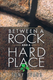 Between a Rock and a Hard Place  -     By: Tony Evans