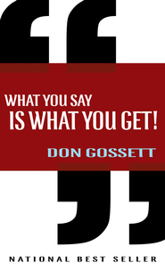 What You Say Is What You Get - eBook  -     By: Don Gossett
