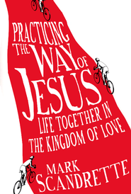 Practicing the Way of Jesus: Life Together in the Kingdom of Love - eBook  -     By: Mark Scandrette