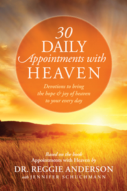 30 Daily Appointments with Heaven: Devotions to Bring the Hope and Joy of Heaven to Your Every Day - eBook  -     By: Reggie Anderson, Jennifer Schuchmann