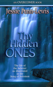 Thy Hidden Ones: The life of the believer as illustrated in the Song of Solomon - eBook  -     By: Jessie Penn-Lewis
