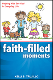 Faith Filled Moments: Helping Kids See God in Everyday Life - eBook  -     By: Kelli B. Trujillo