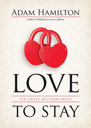 Love to Stay: Sex, Grace, and Commitment - eBook  -     By: Adam Hamilton