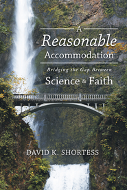 A Reasonable Accommodation: Bridging the Gap Between Science and Faith - eBook  -     By: David Shortess