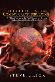 The Church in the Coming Great Tribulation: A Biblical Defense of the Post-Tribulational Rapture and the Second Coming of Jesus Christ - eBook  -     By: Steve Urick