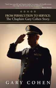 From Persecution to Service: The Chaplain Gary Cohen Story. - eBook  -     By: Gary Cohen