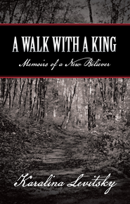 A Walk with a King: Memoirs of a New Believer - eBook  -     By: Karalina Levitsky