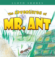 The Adventures of Mr. Ant - eBook  -     By: Lloyd Shores