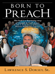 BORN TO PREACH: NA - eBook  -     By: Lawrence Dorsey