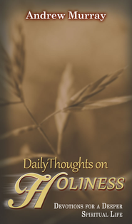 Daily Thoughts on Holiness: Devotions for a Deeper Spiritual Life - eBook  -     By: Andrew Murray