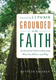 Grounded in the Faith: An Essential Guide to Knowing What You Believe and Why - eBook  -     By: Kenneth Erisman