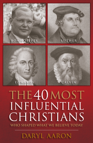 40 Most Influential Christians . . . Who Shaped What We Believe Today, The - eBook  -     By: Daryl Aaron