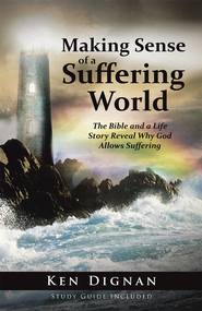 Making Sense of a Suffering World: The Bible and a Life Story Reveal Answers to Why God Allows Suffering - eBook  -     By: Ken Dignan