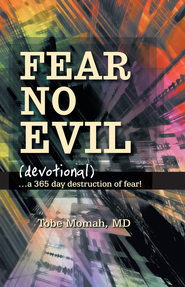 Fear No Evil (DEVOTIONAL): a 365 day destruction of fear! - eBook  -     By: Tobe Momah M.D.